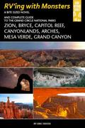 RVing with Monsters : A Bite Sized Novel and Complete Guide to the Grand Circle National Parks