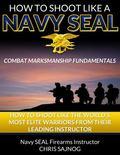 How to Shoot Like a Navy SEAL : Combat Marksmanship Fundamentals