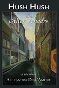 Hush Hush and Other Veneers : A Memoir