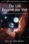 Life Beyond the Veil : A Compilation of Four Books
