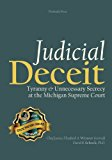 Judicial Deceit: Tyranny & Unnecessary Secrecy at the Michigan Supreme Court