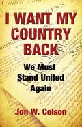I Want My Country Back : We Must Stand United Again