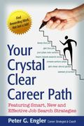 Your Crystal Clear Career Path : Featuring Smart, New and Effective Job Search Strategies