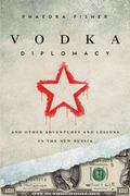 Vodka Diplomacy : And Other Adventures and Lessons in the New Russia