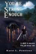 You're Strong Enough : A Quest to Discover Who You Really Are