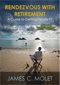 Rendezvous with Retirement : A Guide to Getting Fiscally Fit