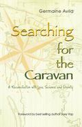 Searching for the Caravan : A Reconciliation with Love, Science and Divinity