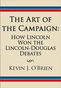 Art of the Campaign : How Lincoln Won the Lincoln-Douglas Debates