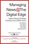 Managing News @ the Digital Edge : Leaders Discuss Strategy, Innovation and a Mobile Future