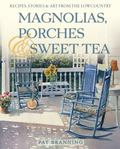 Magnolias, Porches and Sweet Tea : Recipes, Stories and Art from the Lowcountry