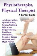 Physiotherapist, Physical Therapist : A Career Guide