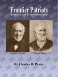 Frontier Patriots : Brothers Jacob U. and Moses Payne