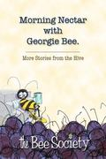 Morning Nectar with Georgie Bee : More Stories from the Hive