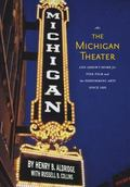 Michigan Theater : Ann Arbor's Home for Fine Film and the Performing Arts Since 1928