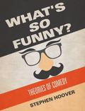 What's So Funny: Theories of Comedy