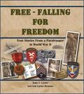 Free-Falling for Freedom : True Stories from a Paratrooper in World War II