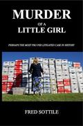 Murder of a Little Girl : Perhaps the Most Pro per Litigated Case in History
