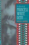 In Search of Princess White Deer : The Biography of Esther Deer