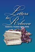 Letters to Rebecca : Rebecca, Please Come Home