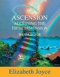 Ascension-Accessing the Fifth Dimension : The Workbook