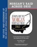 Morgan's Raid Across Ohio : The Civil War Guidebook of the John Hunt Morgan Heritage Trail