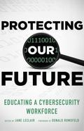 Protecting Our Future : Educating a Cybersecurity Workforce