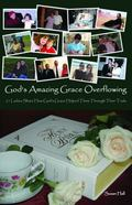 God's Amazing Grace Overflowing : 21 Ladies Share How God's Grace Helped Them Through Their ...