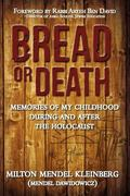 Bread or Death : Memories of My Childhood During and after the Holocaust