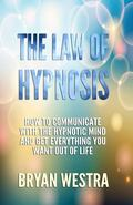 Law of Hypnosis : How to Communicate with the Hypnotic Mind and Get Everything You Want Out ...