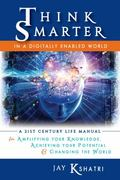 Think Smarter in a Digitally Enabled World : A 21st Century Life Manual for Amplifying Your ...