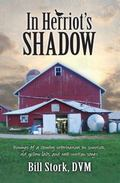 In Herriot's Shadow : Musings by a Country Veterinarian on Sunrises, Old Yellow Labs and Wel...