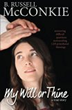 My Will or Thine: An Inspiring True Story About LDS Priesthood Blessings and the Difficult Q...