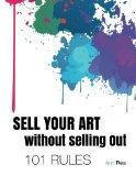 SELL YOUR ART without Selling Out, 101 RULES
