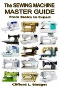 Sewing Machine Master Guide : From Basic to Expert