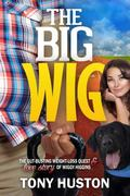 Big Wig : The Gut-Busting Weight-Loss Quest and Love Story of Wiggy Higgins