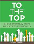 To the Top : Simple Everyday Steps to Succeed Financially
