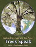 Trees Speak : Healing Ourselves and Our Planet