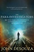 Para-Investigators : 52 True Tales and Concepts of Supernaturally Gifted Investigators