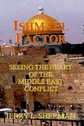 Ishmael Factor : Seeing the Heart of the Middle East Conflict