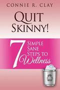 Quit Skinny! : 7 Simple, Sane Steps to Wellness