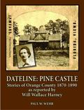 Dateline : As Reported by Will Wallace Harney: Pine Castle, Stories of Orange County, 1870-1890