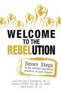 Welcome to the Rebelution : Seven Steps to the Nutrition Counseling Practice of Your Dreams