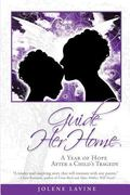 Guide Her Home : A Year of Hope after a Child's Tragedy