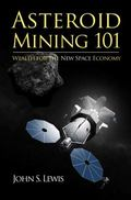 Asteroid Mining 101 : Wealth for the New Space Economy