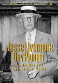 Jessse Livermore - Boy Plunger : The Man Who Sold America Short In 1929