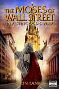 Moses of Wall Street : Investing God's Way