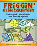 Friggin' Bean Counters : Navigating the BS Infested Cubicles of the Accounting Department