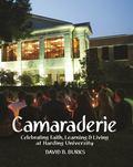 Camaraderie : Celebrating Faith, Learning and Living at Harding University 1987-2013