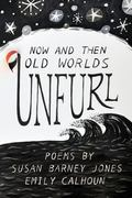 Now and Then Old Worlds Unfurl