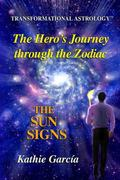 Hero's Journey Through the Zodiac * the SUN SIGNS